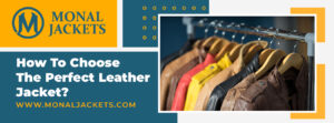 How To Choose The Perfect Leather Jacket | Monal Jackets
